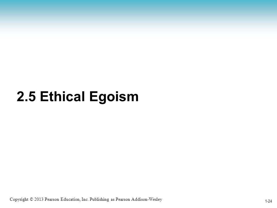ethics of egoisms In this lesson, you will explore two ways of explaining the motivations for your  actions discover what they have in common and how they are.
