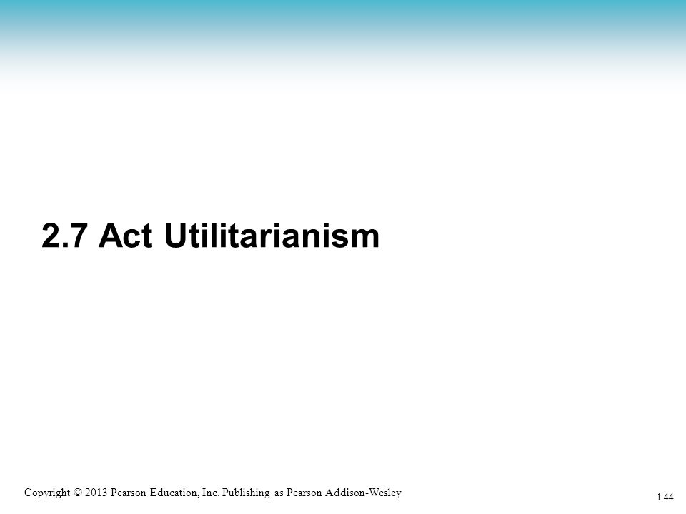2.7 Act Utilitarianism Utilitarianism == مذهب المنفعة
