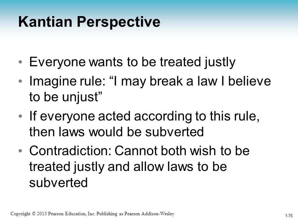 Kantian Perspective Everyone wants to be treated justly