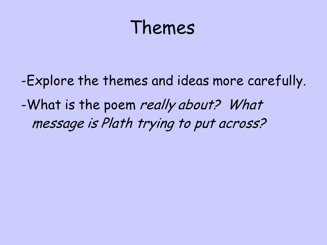 Themes -Explore the themes and ideas more carefully.