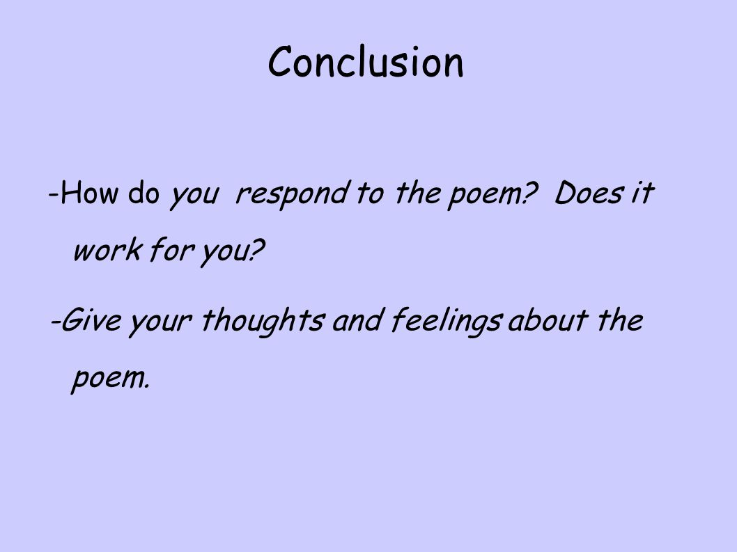 Conclusion -How do you respond to the poem Does it work for you