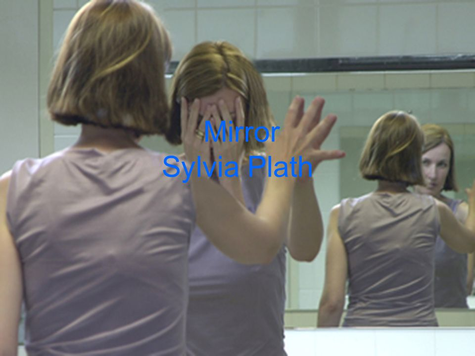 Mirror sylvia plath ppt video online download for Mirror sylvia plath
