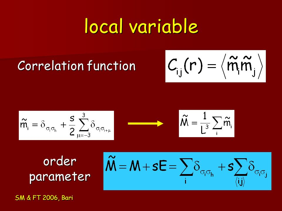 local variable Correlation function order parameter SM & FT 2006, Bari