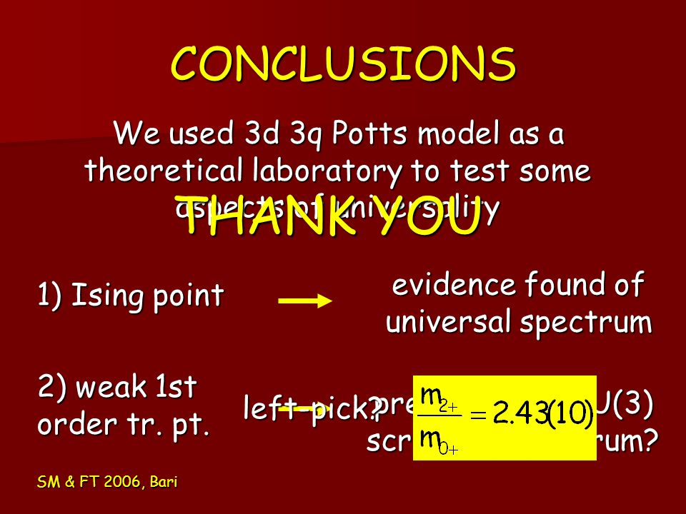 CONCLUSIONS We used 3d 3q Potts model as a theoretical laboratory to test some aspects of universality.