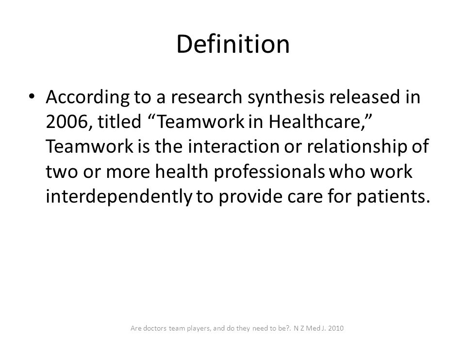 Are doctors team players, and do they need to be . N Z Med J. 2010