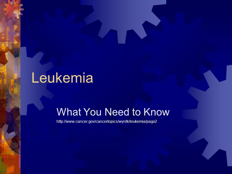 Leukemia What You Need to Know