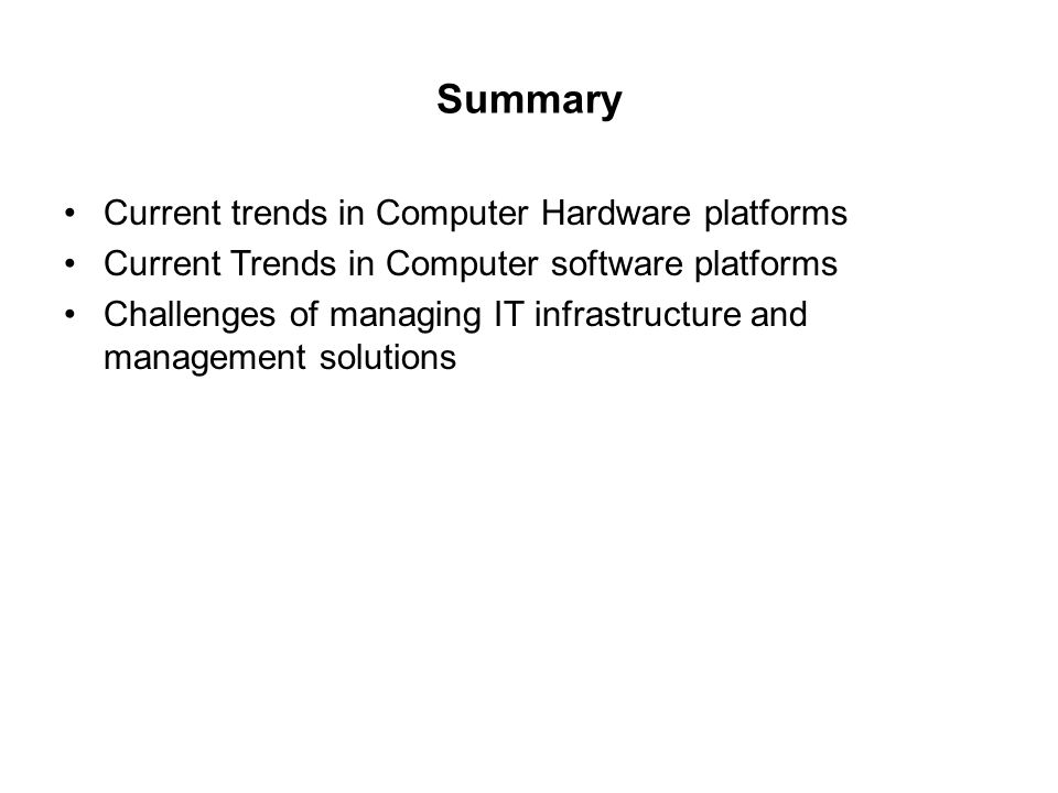 Summary Current trends in Computer Hardware platforms