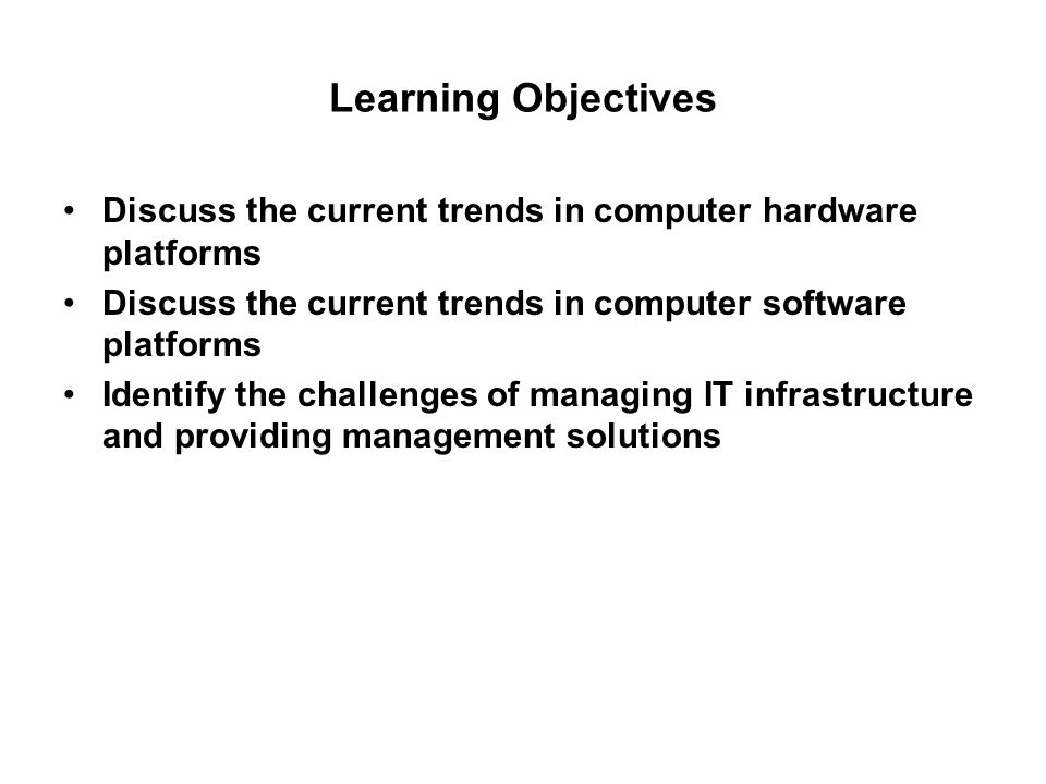 Learning Objectives Discuss the current trends in computer hardware platforms. Discuss the current trends in computer software platforms.