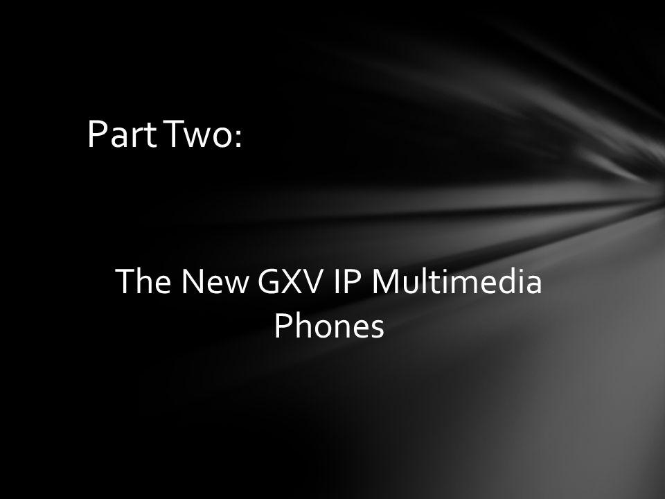 The New GXV IP Multimedia Phones