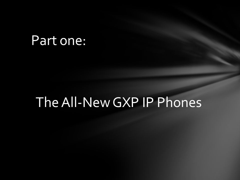 The All-New GXP IP Phones
