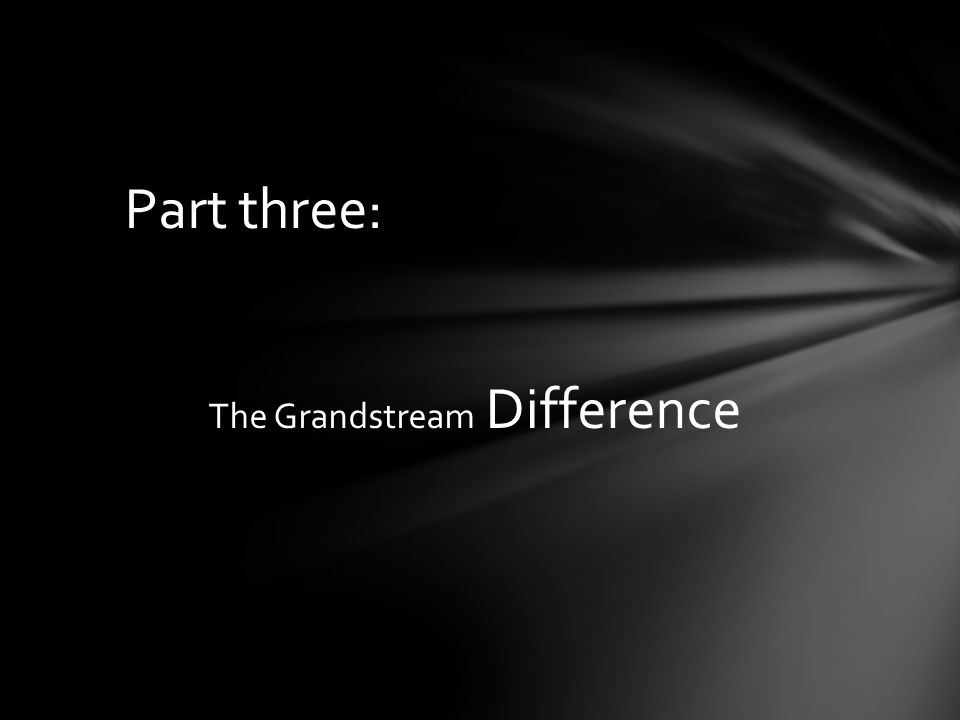 The Grandstream Difference