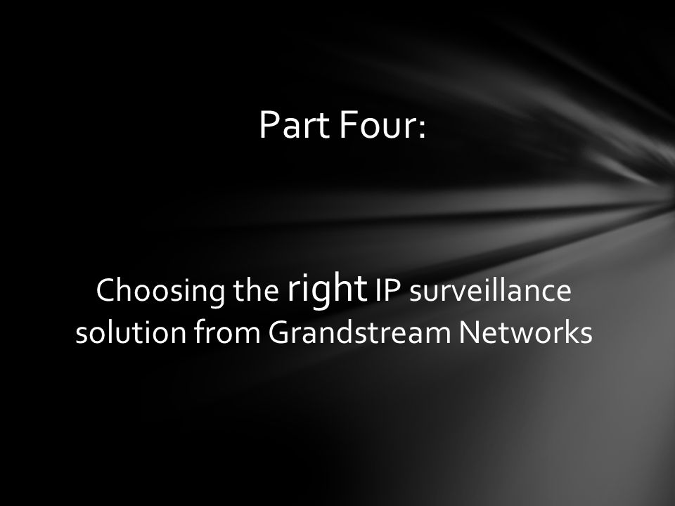 Choosing the right IP surveillance solution from Grandstream Networks