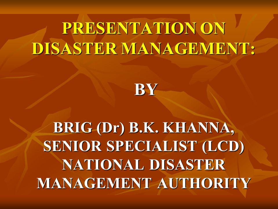 PRESENTATION ON DISASTER MANAGEMENT: BY BRIG (Dr) B. K
