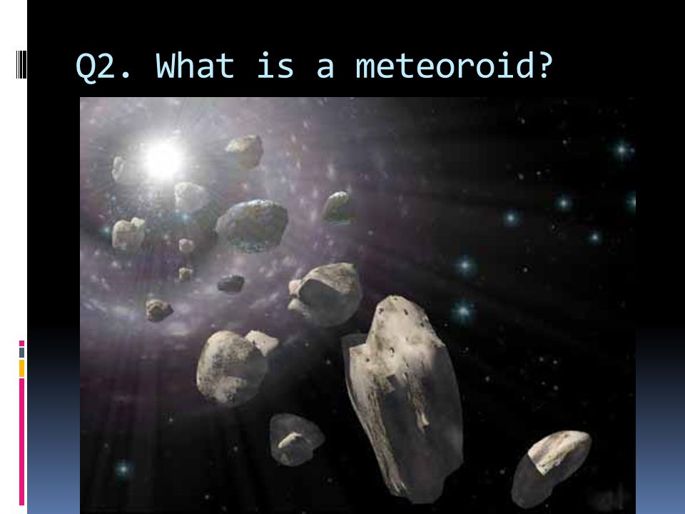 Q2. What is a meteoroid