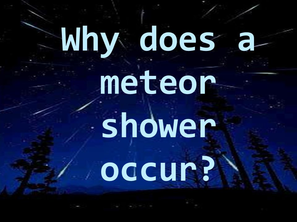 Why does a meteor shower occur