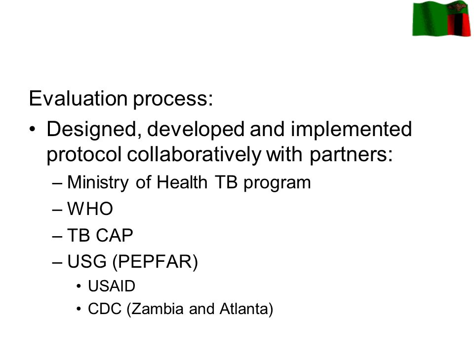 Evaluation process: Designed, developed and implemented protocol collaboratively with partners: Ministry of Health TB program.
