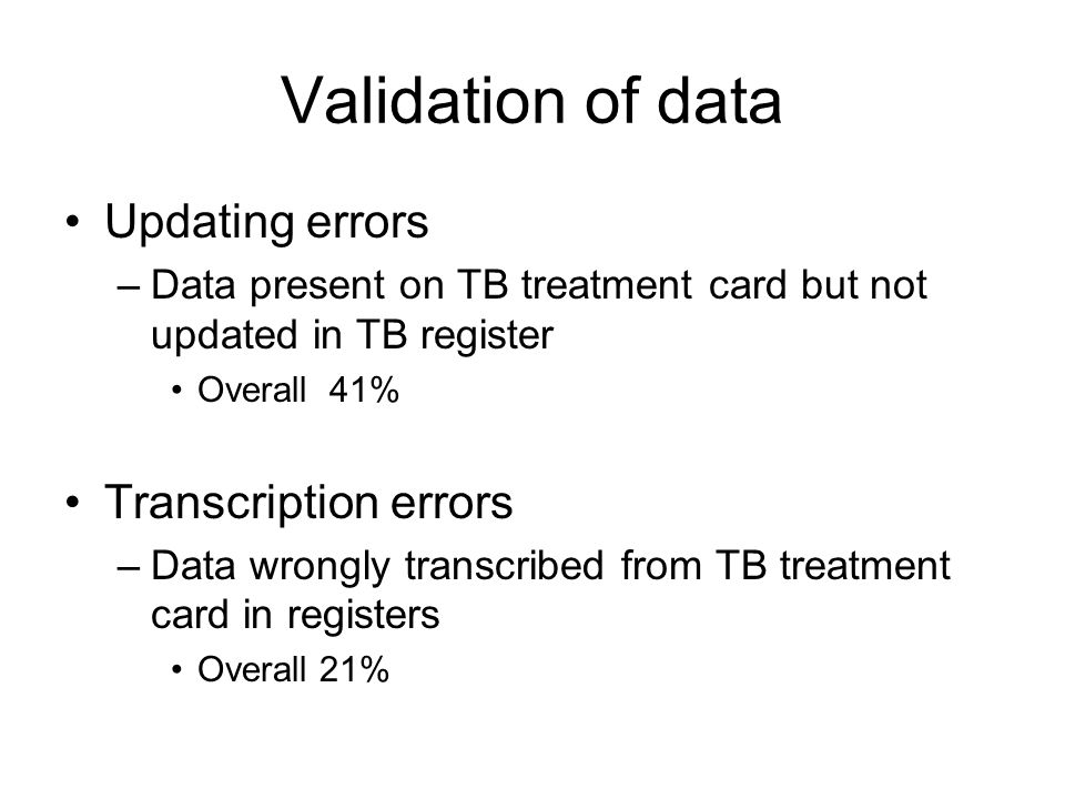 Validation of data Updating errors Transcription errors