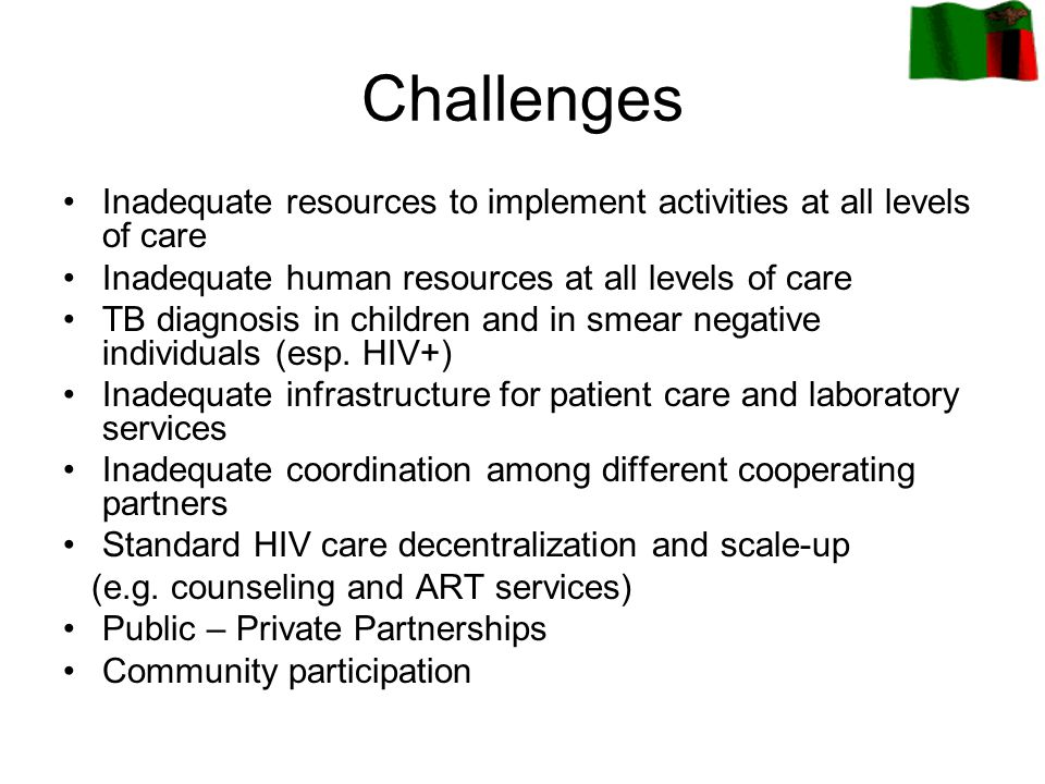 Challenges Inadequate resources to implement activities at all levels of care. Inadequate human resources at all levels of care.