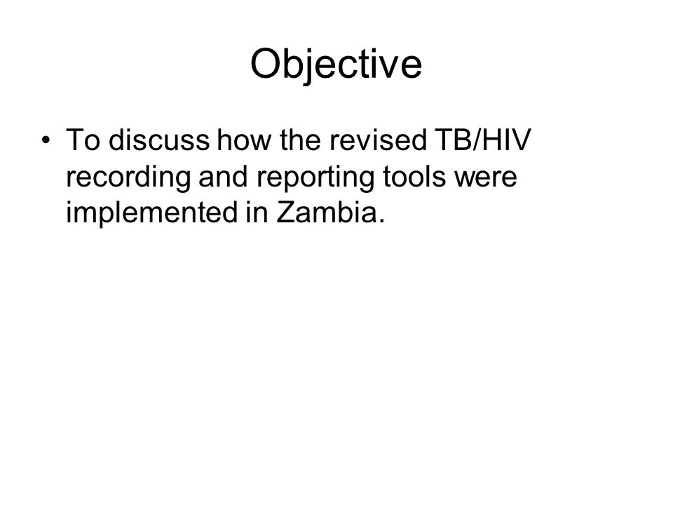 Objective To discuss how the revised TB/HIV recording and reporting tools were implemented in Zambia.