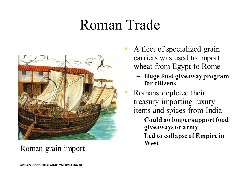 roman empire grain trade The roman empire crumbled to dust because it lacked the spirit of liberalism and free enterprise  it was deemed unfair and immoral to ask for grain, oil, and .