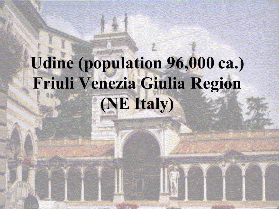 Udine (population 96,000 ca.) Friuli Venezia Giulia Region (NE Italy)