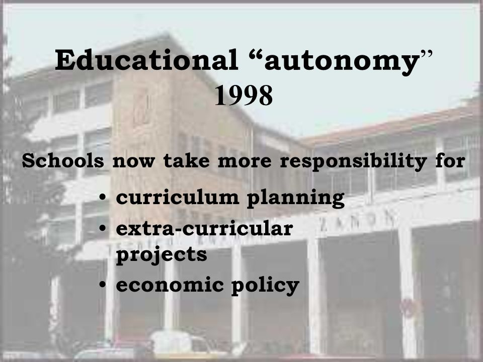 Educational autonomy 1998 Schools now take more responsibility for