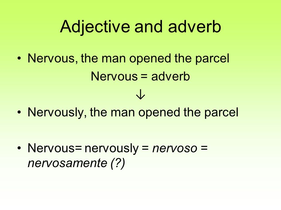 Adjective and adverb Nervous, the man opened the parcel