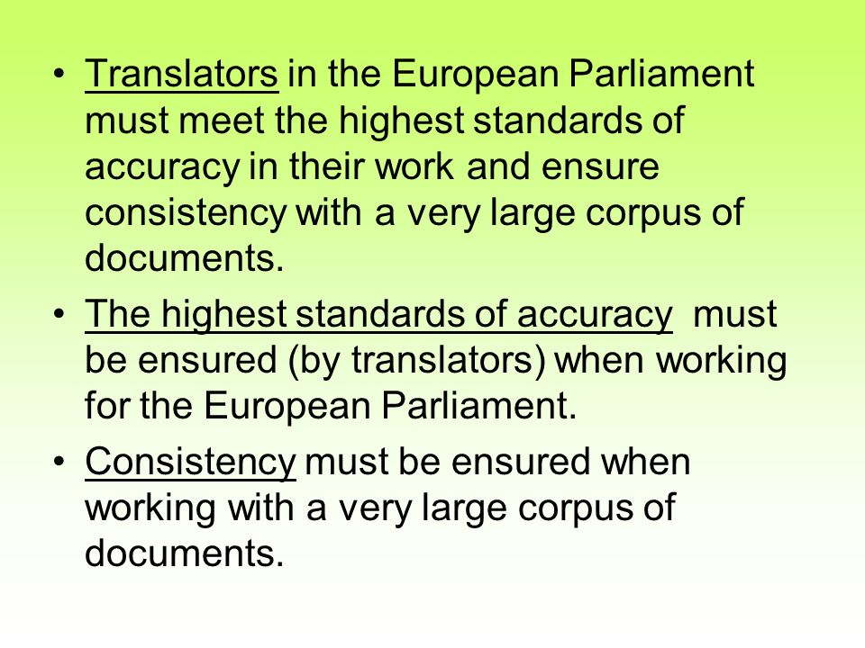 Translators in the European Parliament must meet the highest standards of accuracy in their work and ensure consistency with a very large corpus of documents.
