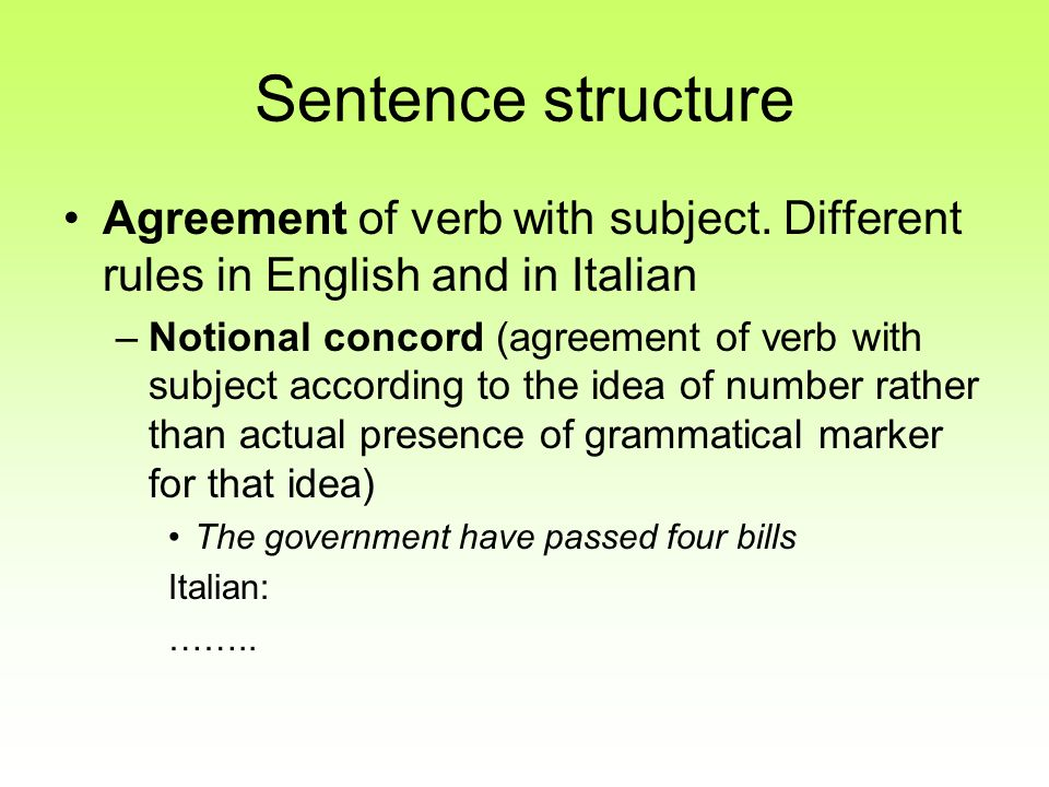 Sentence structure Agreement of verb with subject. Different rules in English and in Italian.