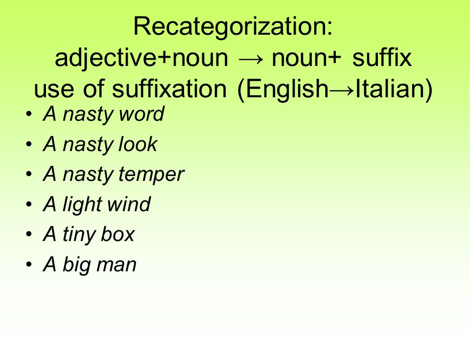 Recategorization: adjective+noun → noun+ suffix use of suffixation (English→Italian)