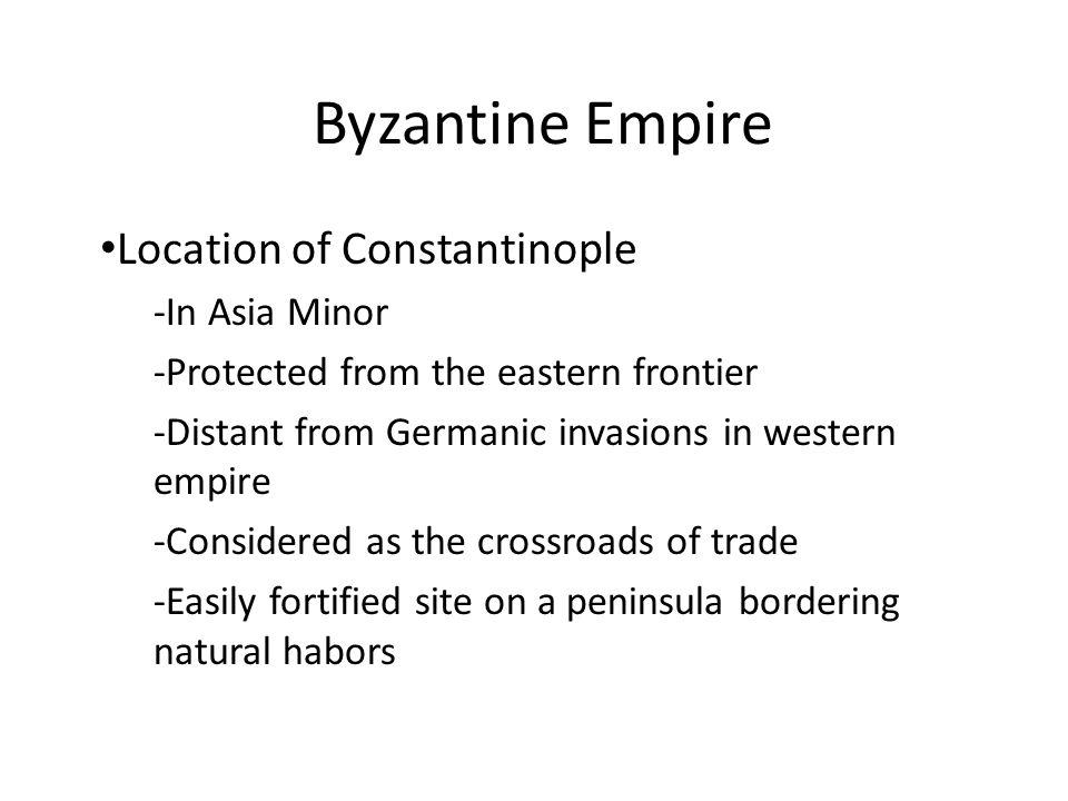 Byzantine Empire Location of Constantinople -In Asia Minor