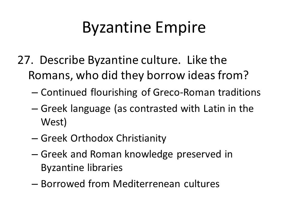 Byzantine Empire 27. Describe Byzantine culture. Like the Romans, who did they borrow ideas from