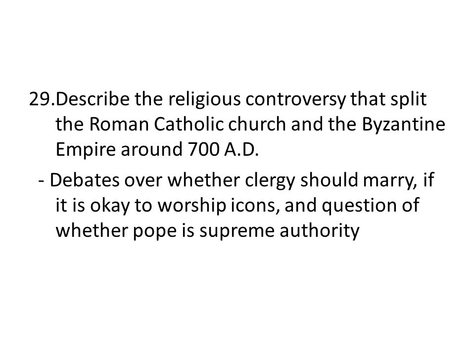 Describe the religious controversy that split the Roman Catholic church and the Byzantine Empire around 700 A.D.