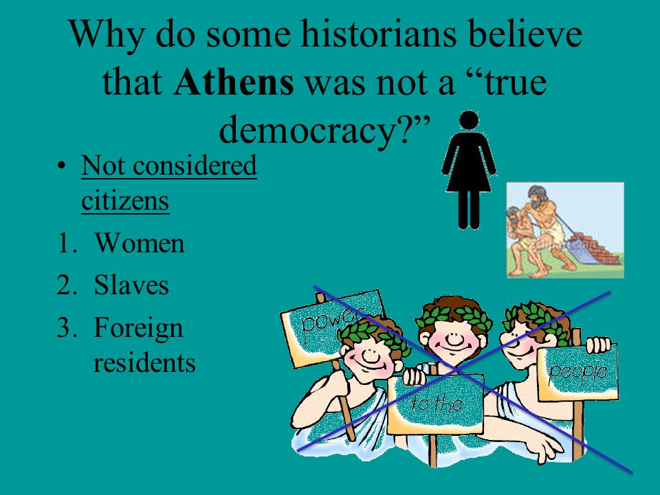 Why do some historians believe that Athens was not a true democracy