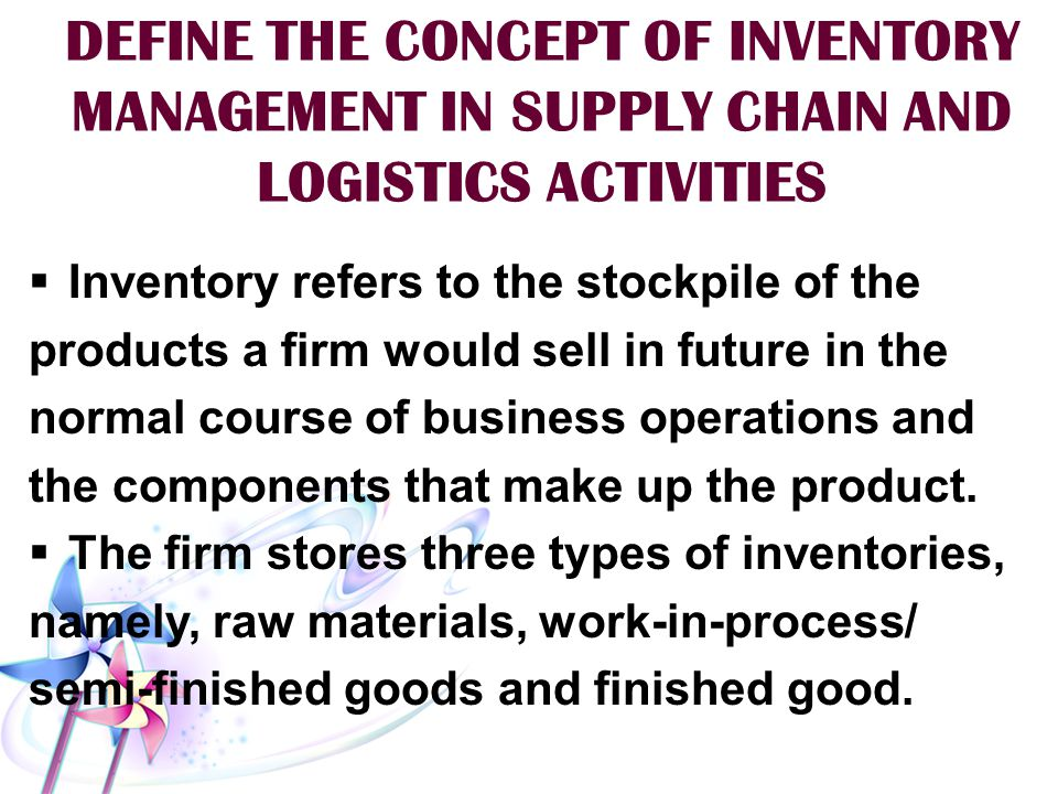 DEFINE THE CONCEPT OF INVENTORY MANAGEMENT IN SUPPLY CHAIN AND LOGISTICS ACTIVITIES