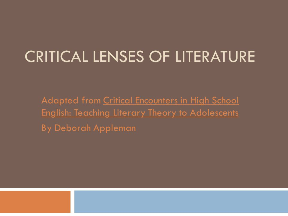 critical lense Literary theories: a sampling of critical lenses literary theories were developed as a means to understand the various ways people read texts.