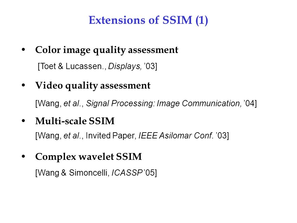 Extensions of SSIM (1) Color image quality assessment