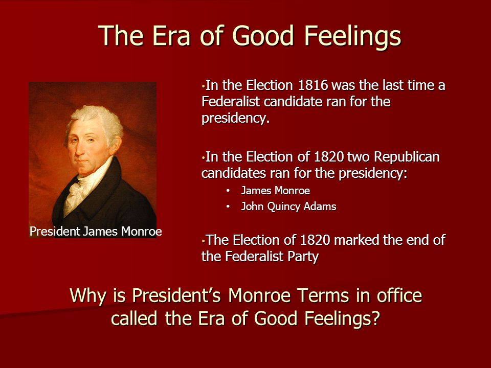 the era of good feelings The phrase era of good feeling, first appearing in the boston columbian  centennial, took root during monroe's tour of new england this marked the first .