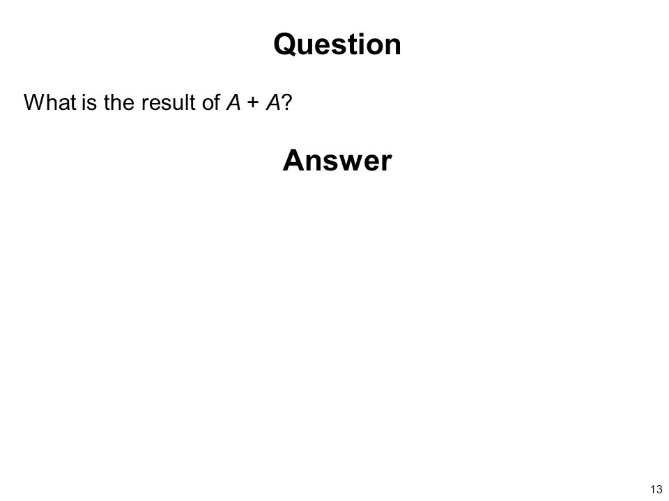 Question What is the result of A + A Answer