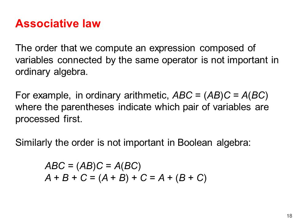 Associative law The order that we compute an expression composed of variables connected by the same operator is not important in ordinary algebra.