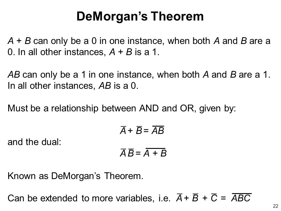 DeMorgan's Theorem A + B can only be a 0 in one instance, when both A and B are a 0. In all other instances, A + B is a 1.