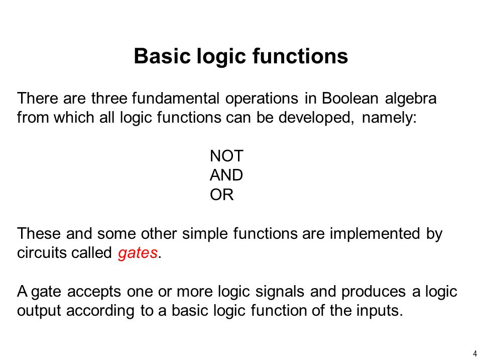 Basic logic functions There are three fundamental operations in Boolean algebra from which all logic functions can be developed, namely: