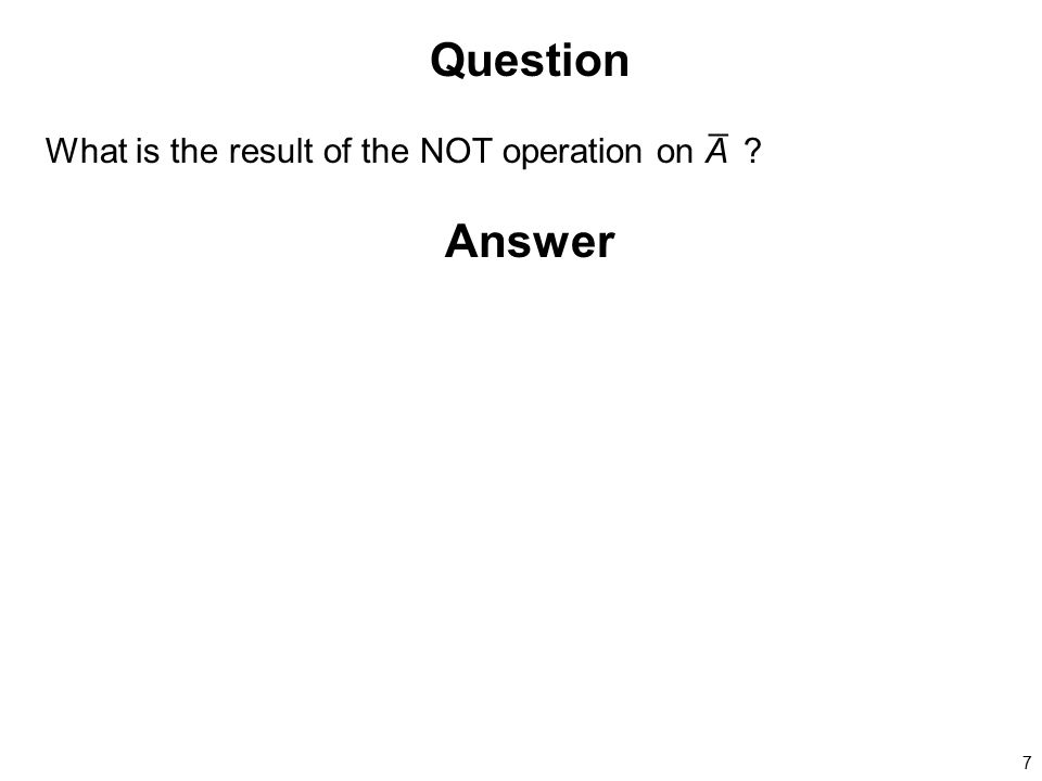 Question What is the result of the NOT operation on A¯ Answer