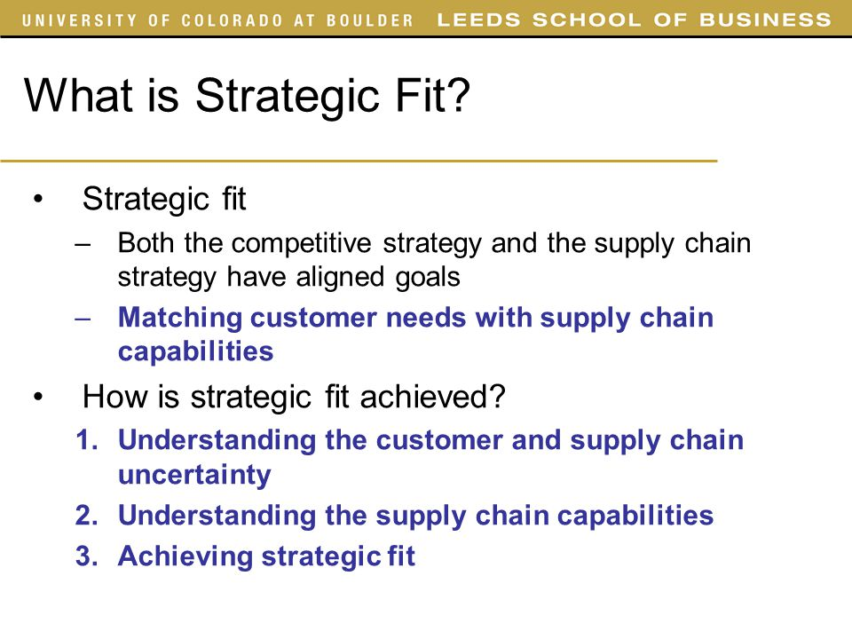 strategic fit Strategic fit is the degree of correlation or coherence between competing priorities, the distribution system and infrastructure performance and strategic.