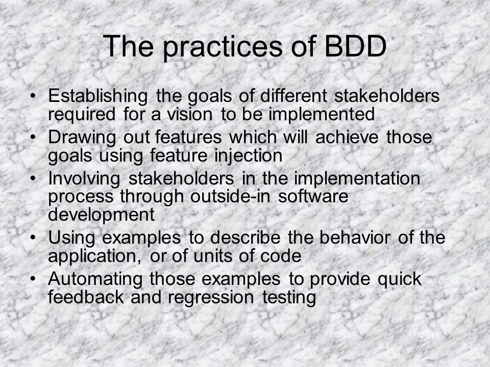 The practices of BDD Establishing the goals of different stakeholders required for a vision to be implemented.