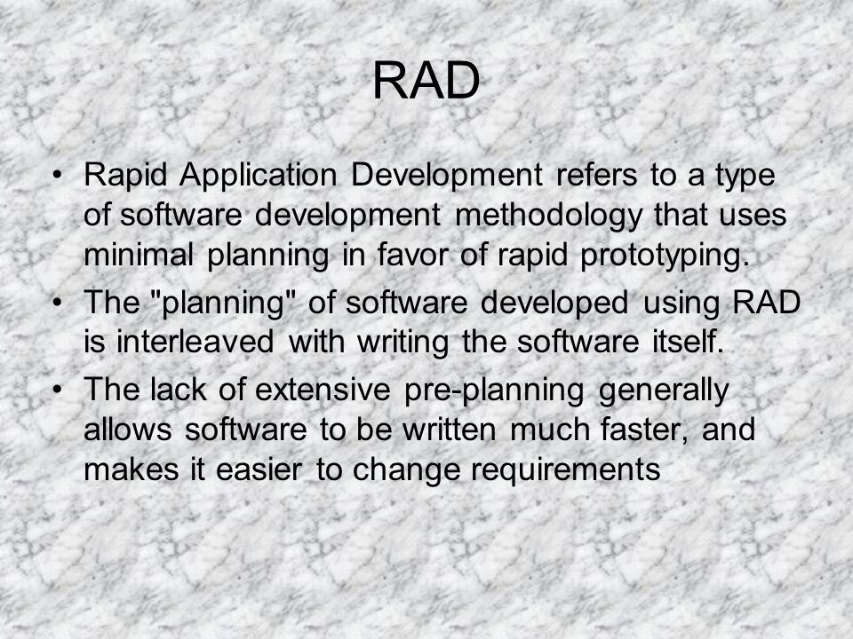 RAD Rapid Application Development refers to a type of software development methodology that uses minimal planning in favor of rapid prototyping.