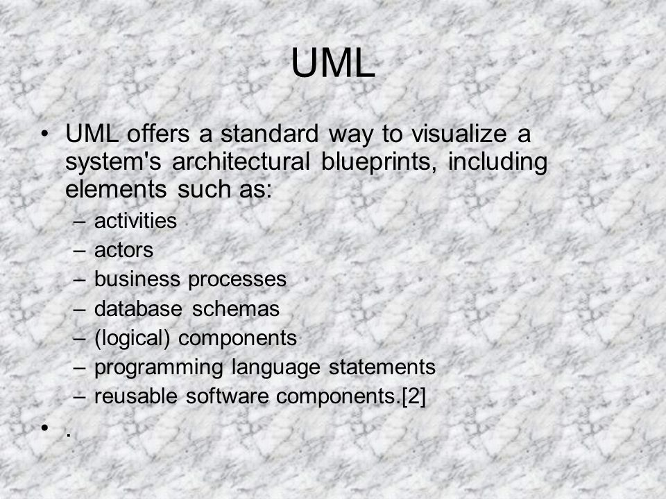 UML UML offers a standard way to visualize a system s architectural blueprints, including elements such as: