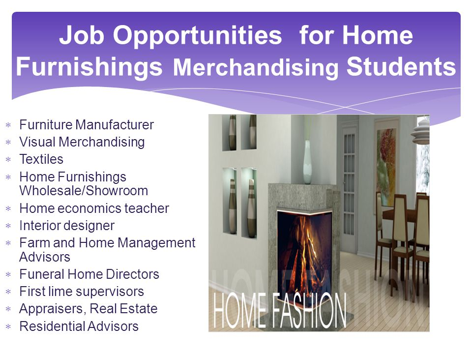 Job Opportunities for Home Furnishings Merchandising Students. The Workplace Michelle Darby Janeth Guadiana Lindsey Hamilton