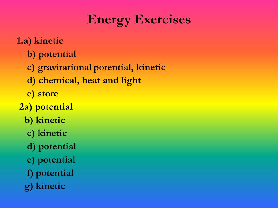 Energy Exercises 1.a) kinetic b) potential c) gravitational ...