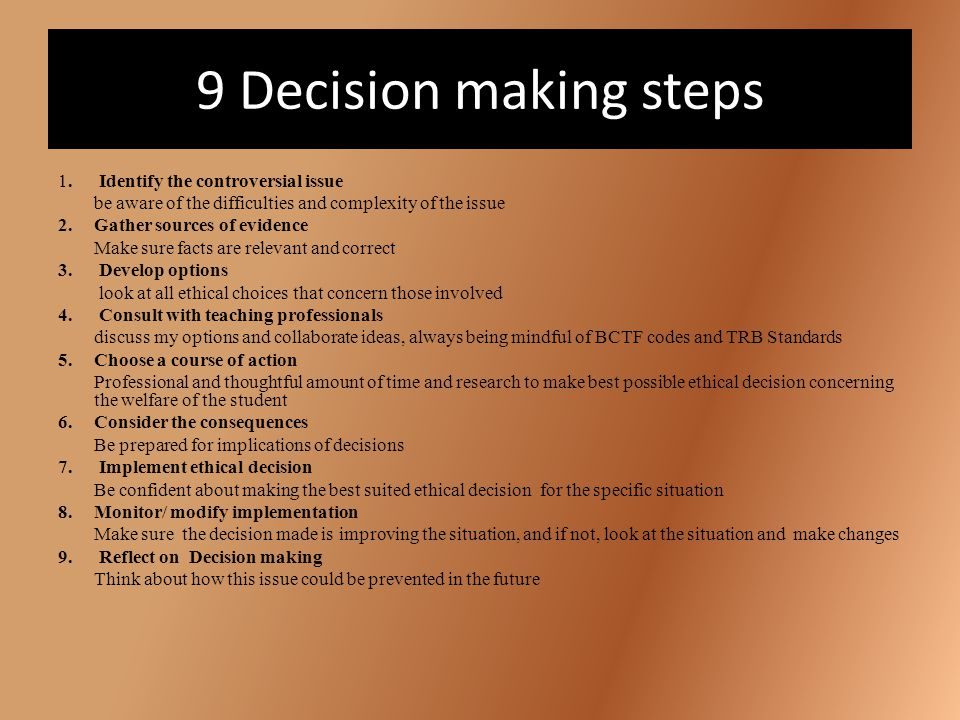 9 Decision making steps 1. Identify the controversial issue